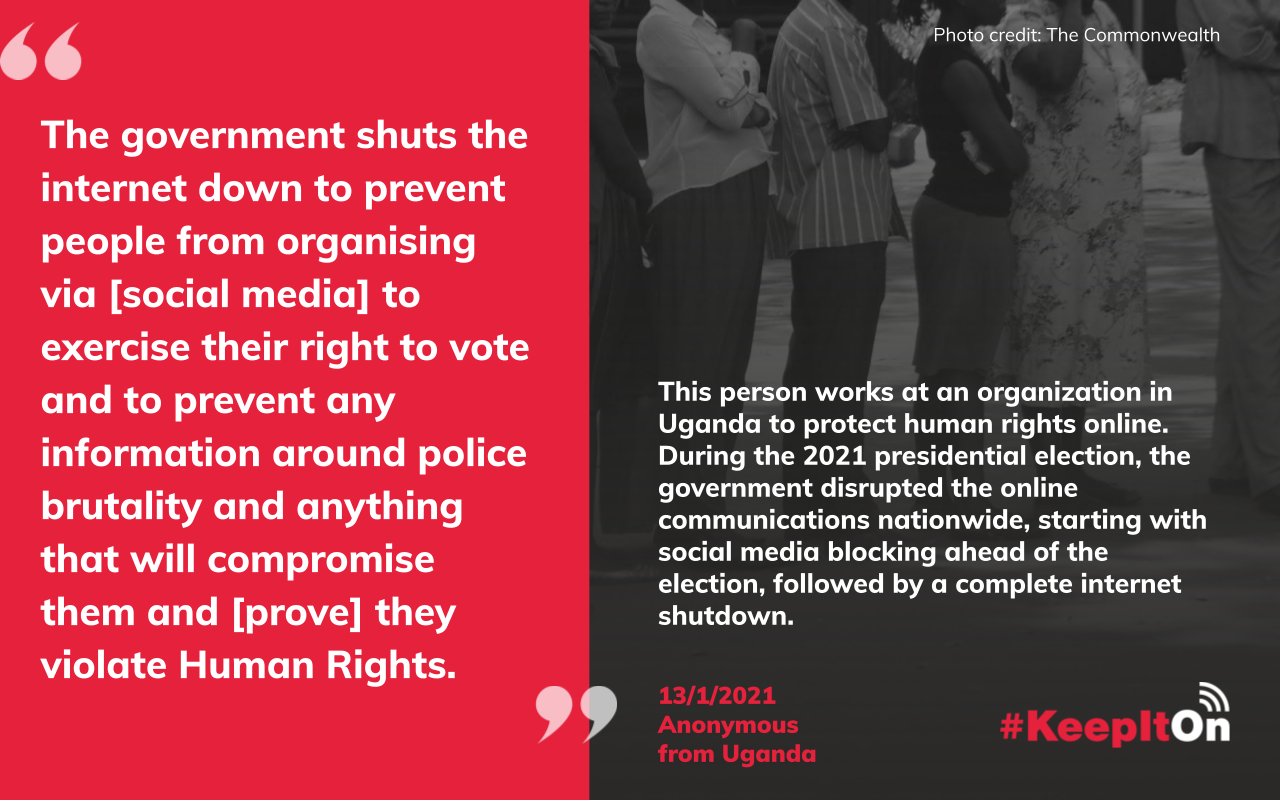 The government shuts the internet down to prevent people from organising via [social media] to exercise their right to vote and to prevent any information around police brutality and anything that will compromise them and [prove] they violate Human Rights.
