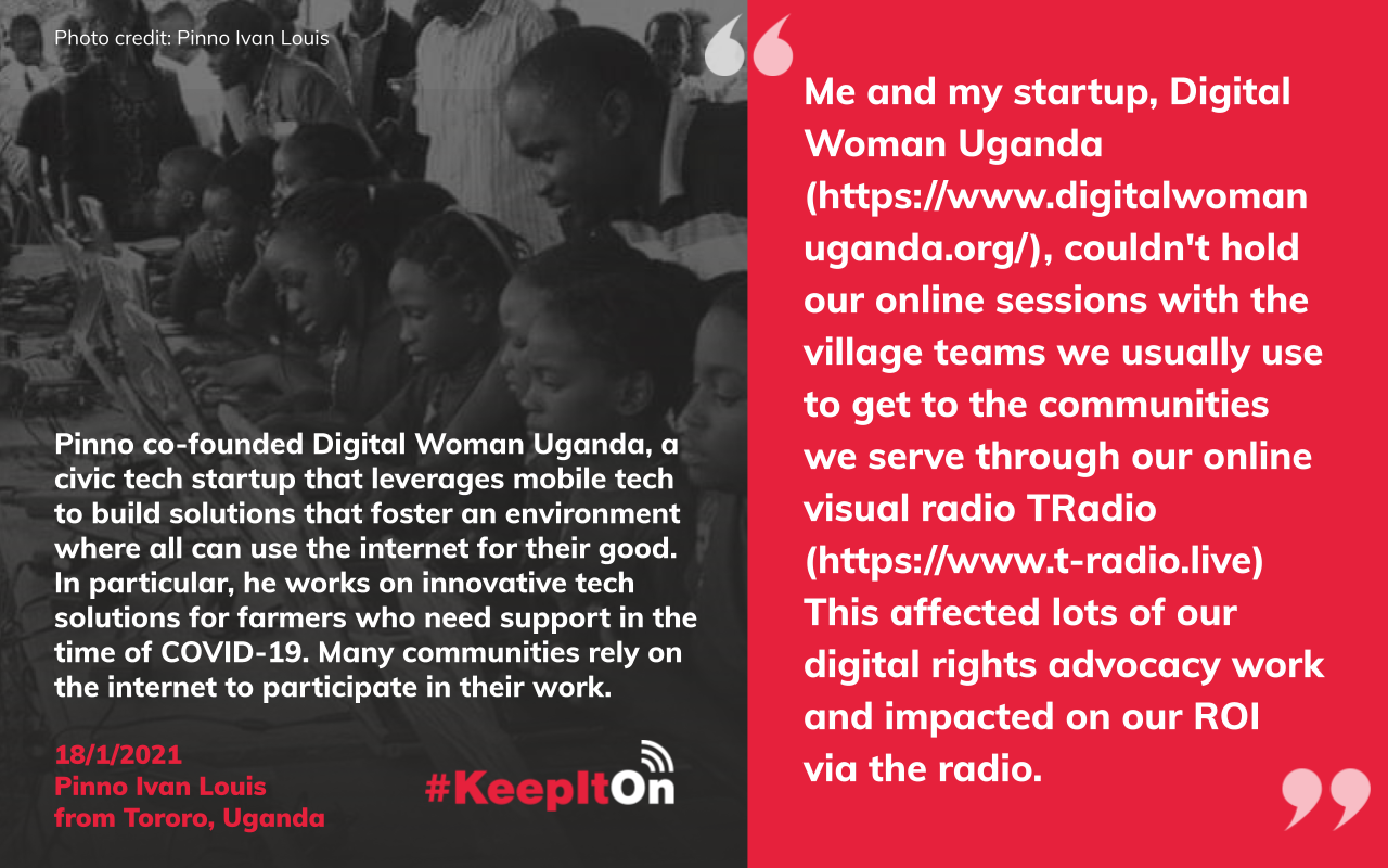Me and my startup, Digital Woman Uganda (https://www.digitalwomanuganda.org/), couldn't hold our online sessions with the village teams we usually use to get to the communities we serve through our online visual radio TRadio (https://www.t-radio.live) This affected lots of our digital rights advocacy work and impacted on our ROI via the radio.