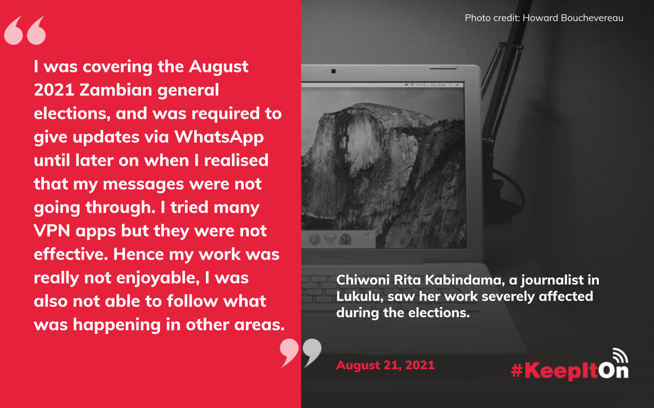 """Chiwoni Rita Kabindama, a journalist in Lukulu, saw her work severely affected during the elections: """"I was covering the August 2021 Zambian general elections, and was required to give updates via WhatsApp until later on when I realised that my messages were not going through. I tried many VPN apps but they were not effective. Hence my work was really not enjoyable, I was also not able to follow what was happening in other areas."""" Timestamp: August 21, 2021"""
